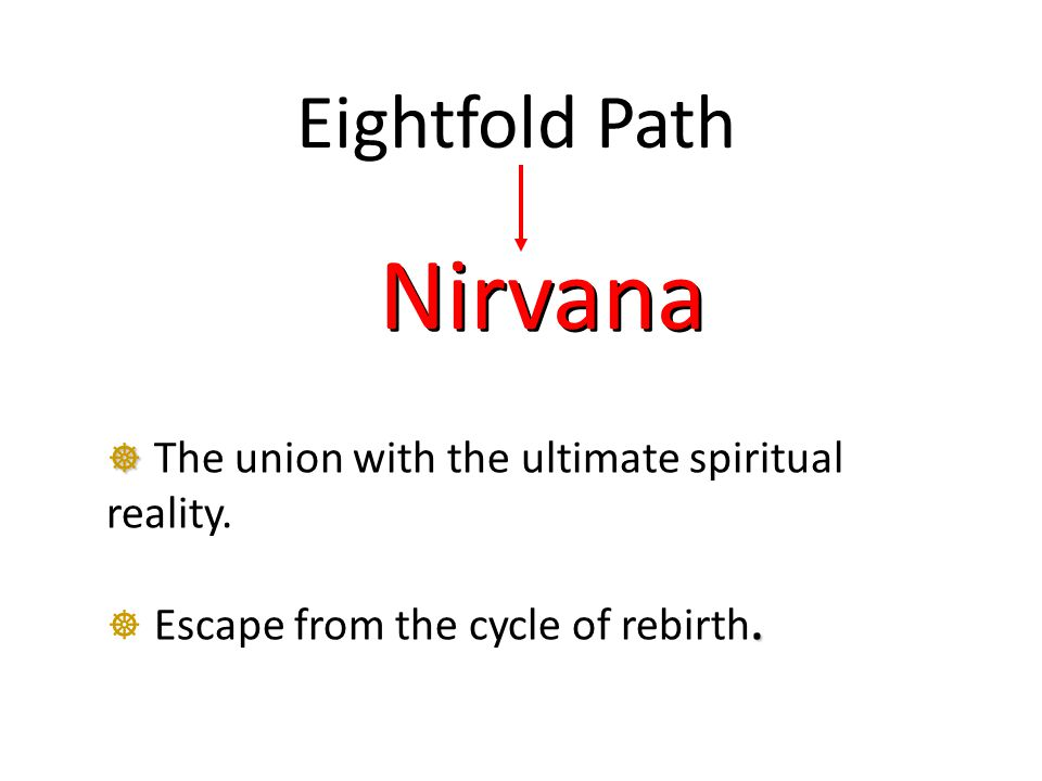 Eightfold Path Nirvana   The union with the ultimate spiritual reality..