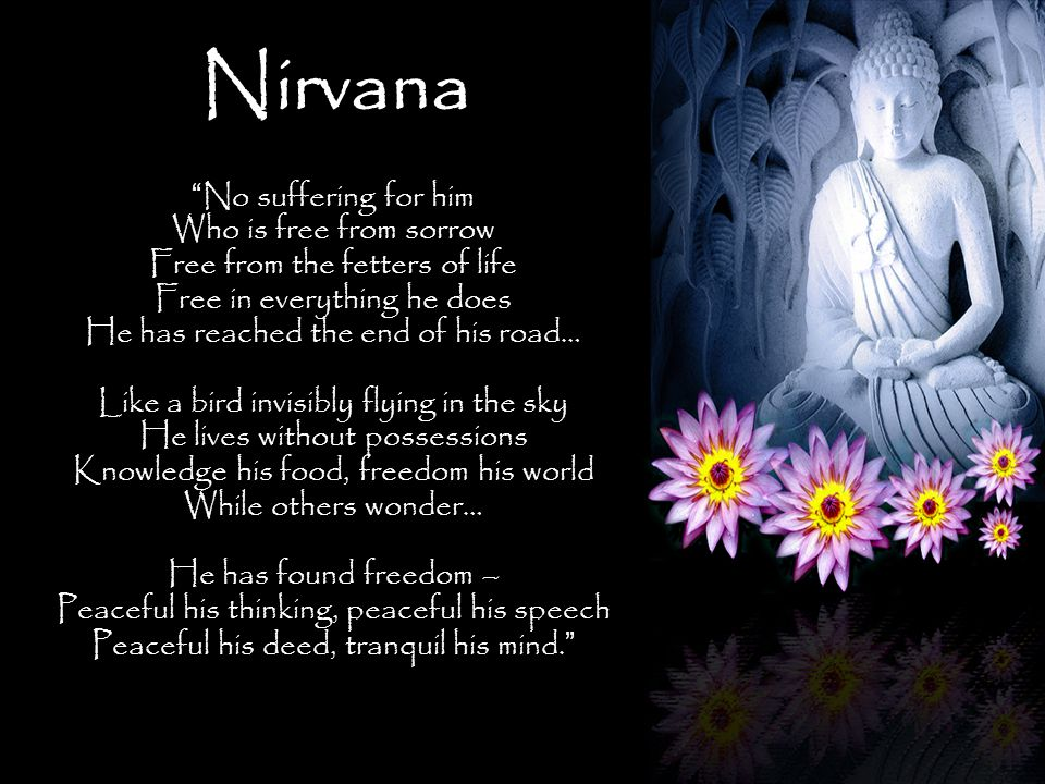 """Nirvana """"No suffering for him Who is free from sorrow Free from the fetters of life Free in everything he does He has reached the end of his road… Lik"""