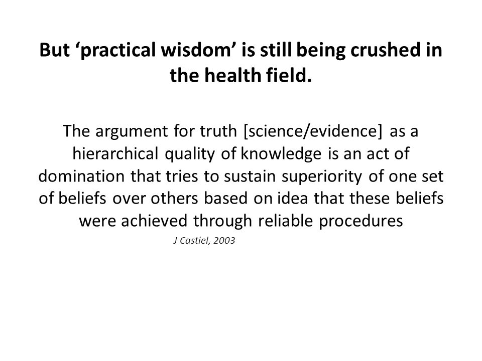 But 'practical wisdom' is still being crushed in the health field.