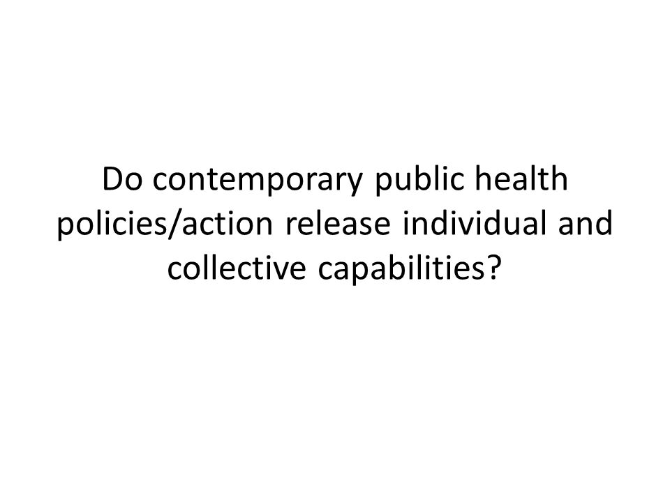 Do contemporary public health policies/action release individual and collective capabilities