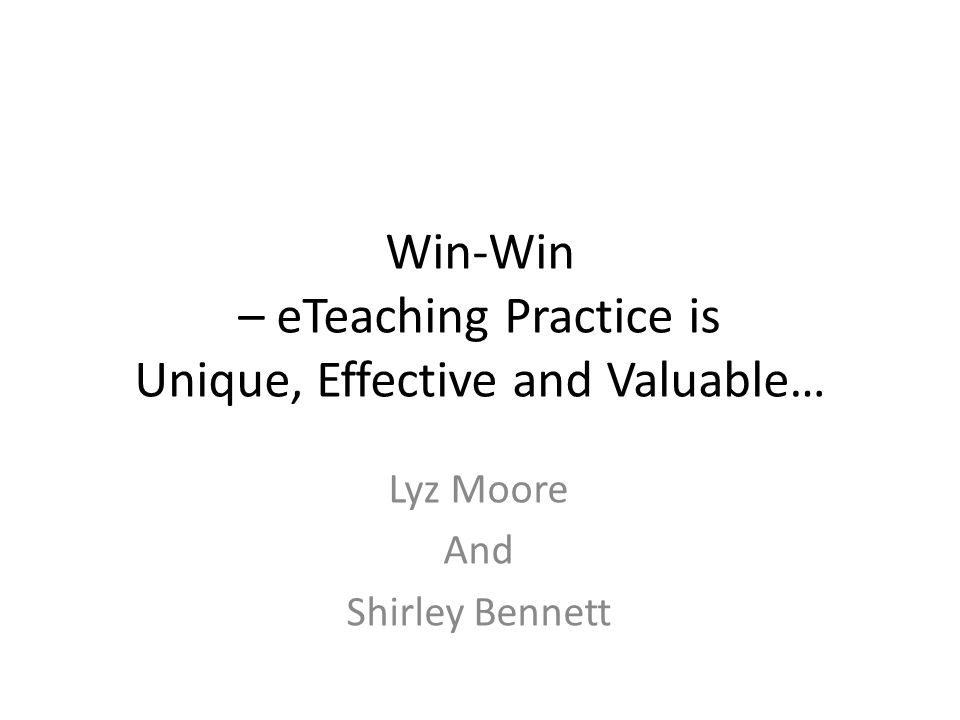 Win-Win – eTeaching Practice is Unique, Effective and Valuable… Lyz Moore And Shirley Bennett