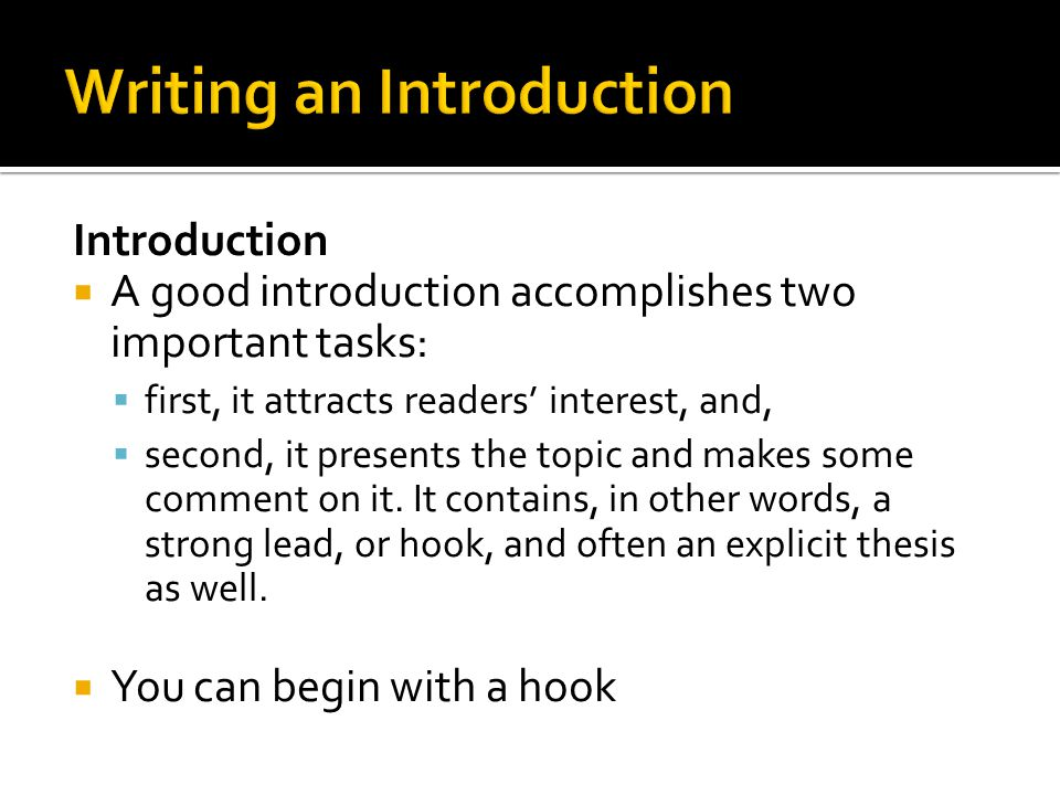 Introduction  A good introduction accomplishes two important tasks:  first, it attracts readers' interest, and,  second, it presents the topic and makes some comment on it.