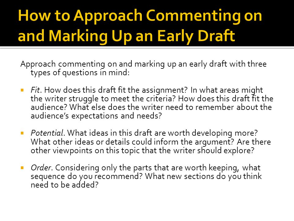 Approach commenting on and marking up an early draft with three types of questions in mind:  Fit.