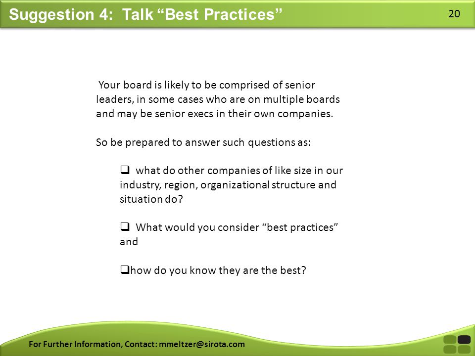 "For Further Information, Contact: mmeltzer@sirota.com 20 Suggestion 4: Talk ""Best Practices"" Your board is likely to be comprised of senior leaders, i"