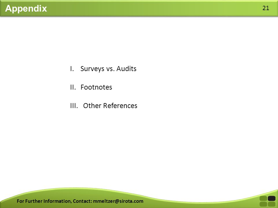 For Further Information, Contact: mmeltzer@sirota.com 21 Appendix I.Surveys vs. Audits II.Footnotes III. Other References