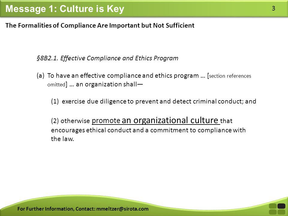 For Further Information, Contact: mmeltzer@sirota.com 3 Message 1: Culture is Key §8B2.1. Effective Compliance and Ethics Program (a)To have an effect