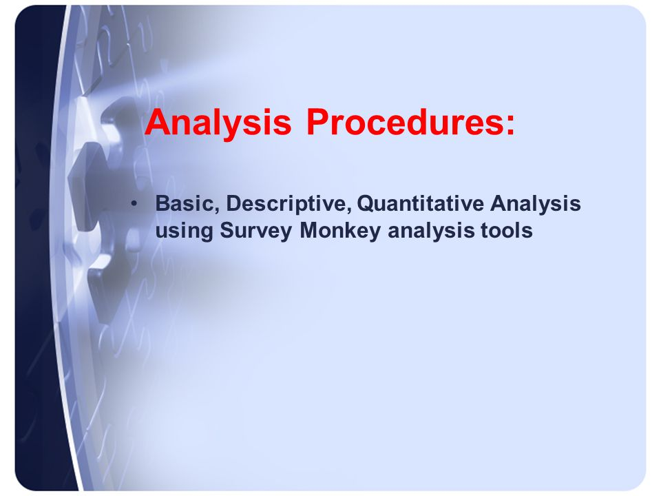 Analysis Procedures: Basic, Descriptive, Quantitative Analysis using Survey Monkey analysis tools