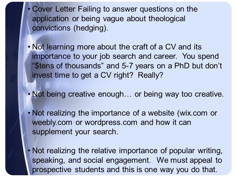Cover Letter Failing to answer questions on the application or being vague about theological convictions (hedging).
