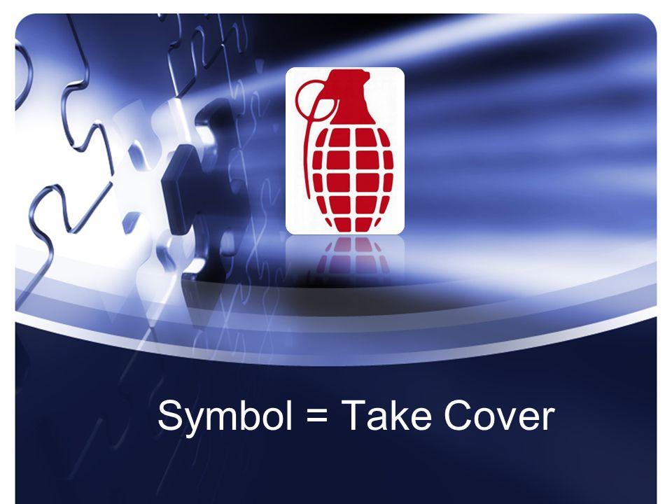 Symbol = Take Cover