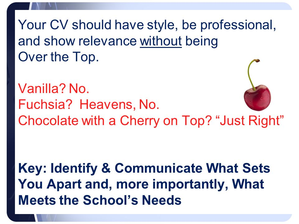 Your CV should have style, be professional, and show relevance without being Over the Top.