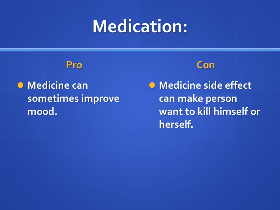Medication: Pro Medicine can sometimes improve mood.
