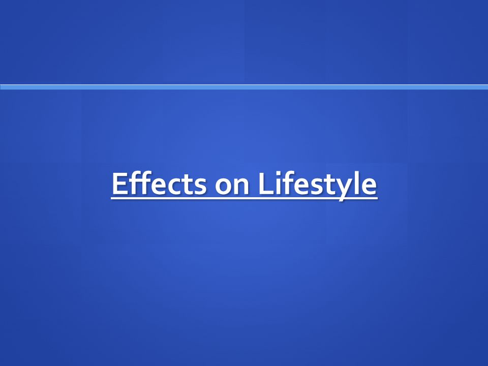 Effects on Lifestyle