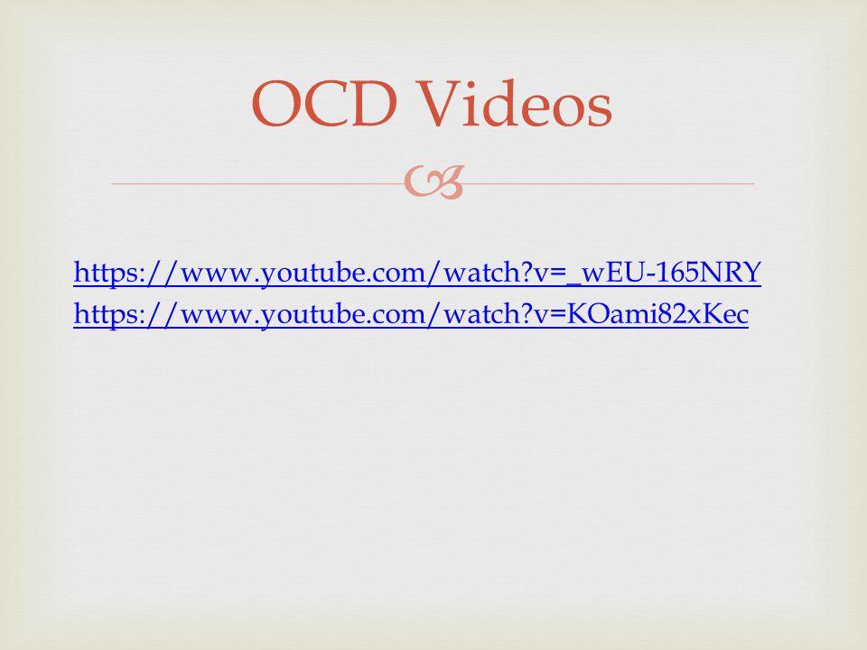  https://www.youtube.com/watch?v=_wEU-165NRY https://www.youtube.com/watch?v=KOami82xKec OCD Videos