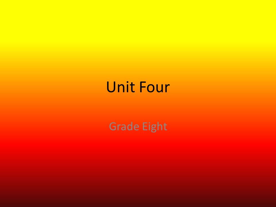Unit Four Grade Eight