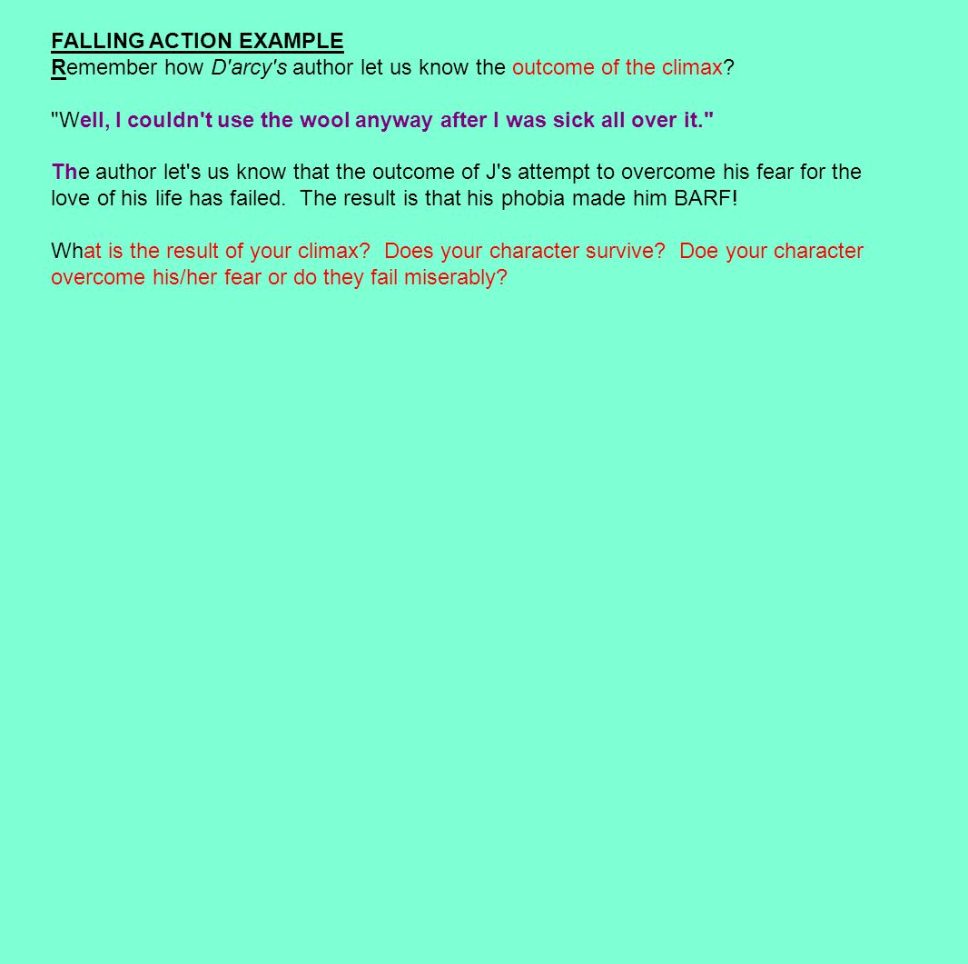 FALLING ACTION EXAMPLE Remember how D'arcy's author let us know the outcome of the climax?