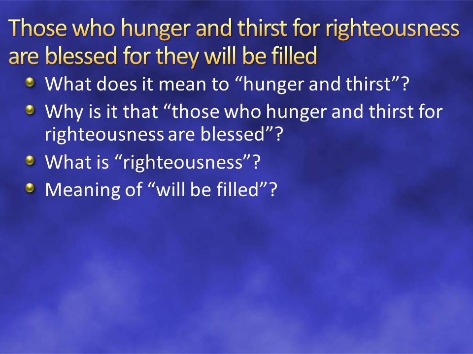 What does it mean to hunger and thirst .
