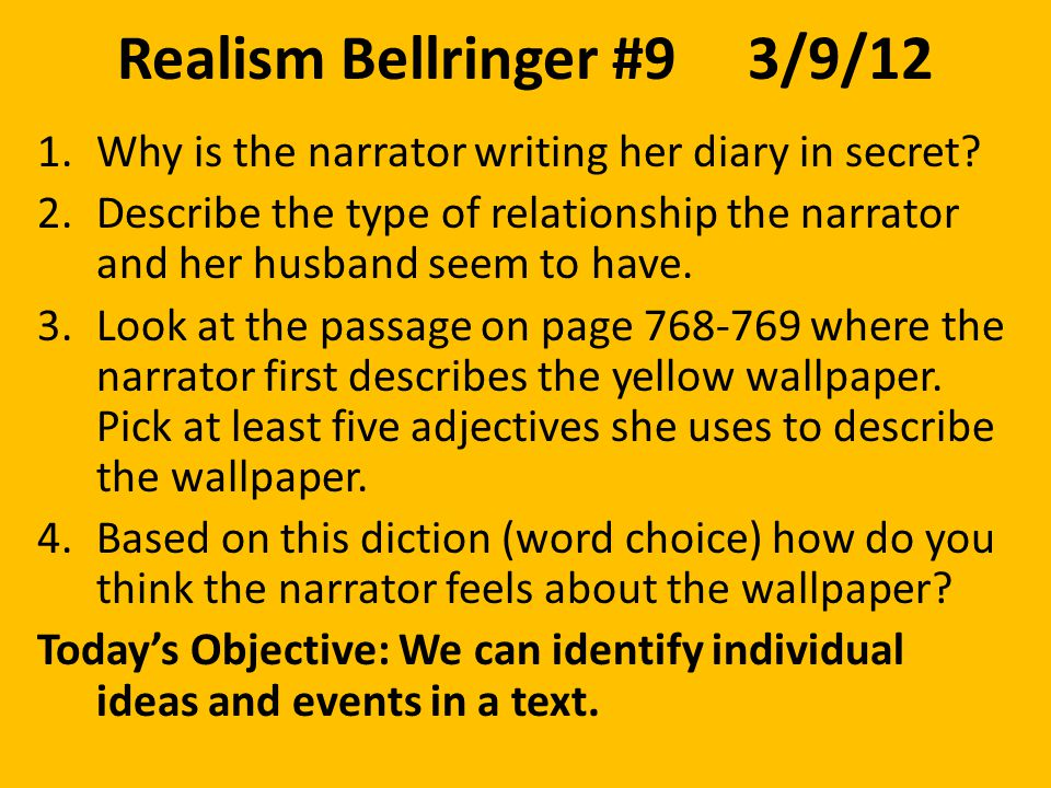 Realism Bellringer #93/9/12 1.Why is the narrator writing her diary in secret.
