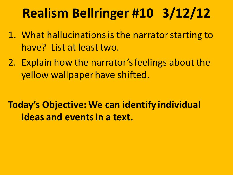Realism Bellringer #103/12/12 1.What hallucinations is the narrator starting to have.