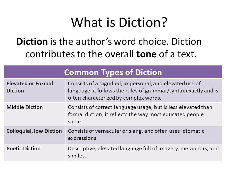 What is Diction? Diction is the author's word choice. Diction contributes to the overall tone of a text. Common Types of Diction Elevated or Formal Di
