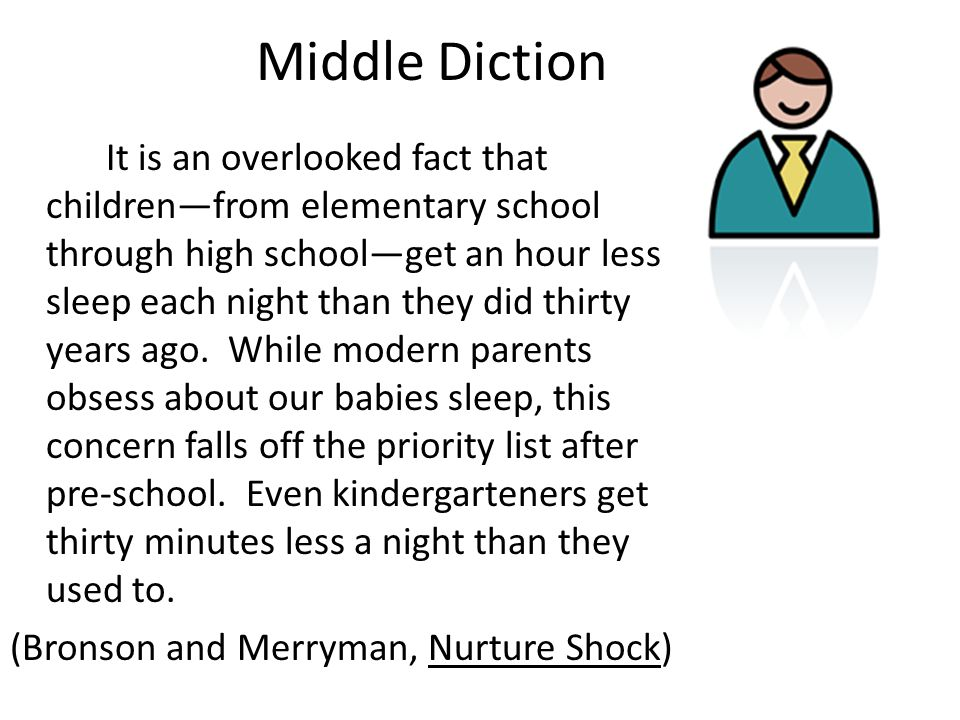 Middle Diction It is an overlooked fact that children—from elementary school through high school—get an hour less sleep each night than they did thirt