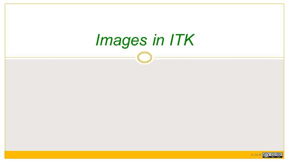 Images in ITK JG, DS, HJ