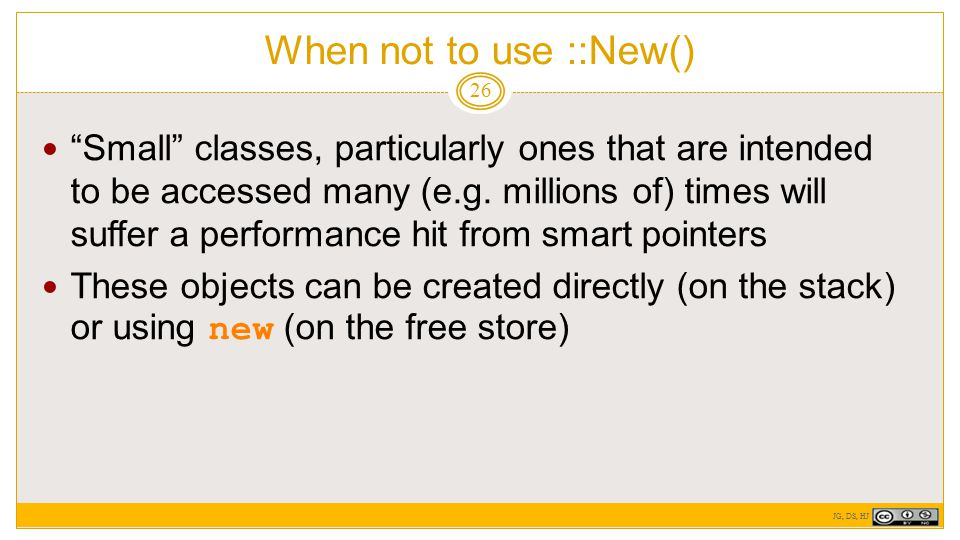 When not to use ::New() 26 Small classes, particularly ones that are intended to be accessed many (e.g.