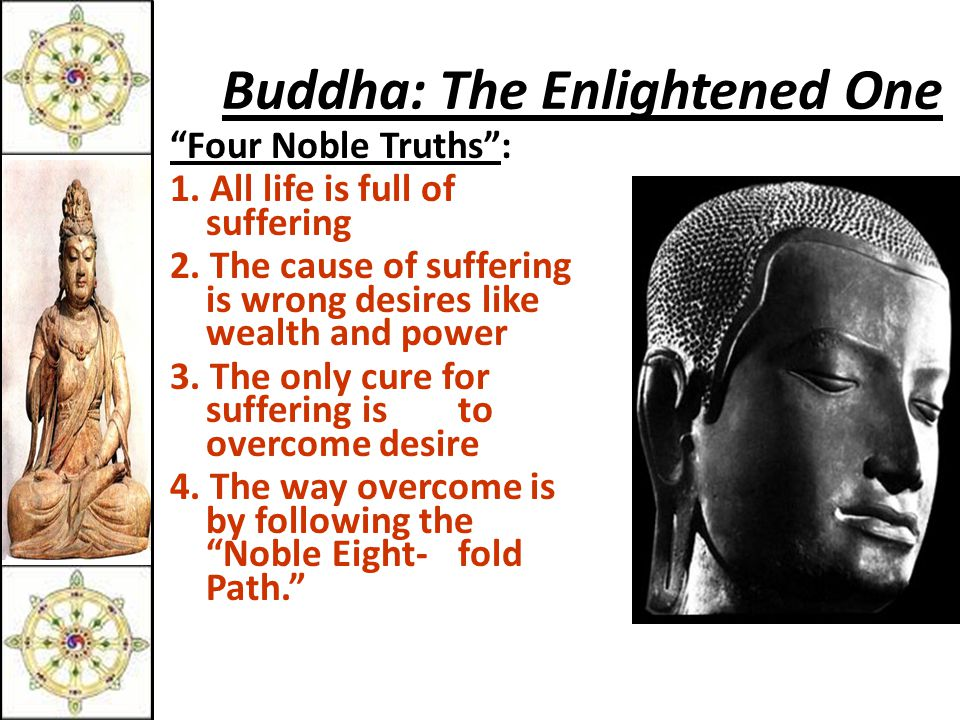 Buddha: The Enlightened One Four Noble Truths : 1.