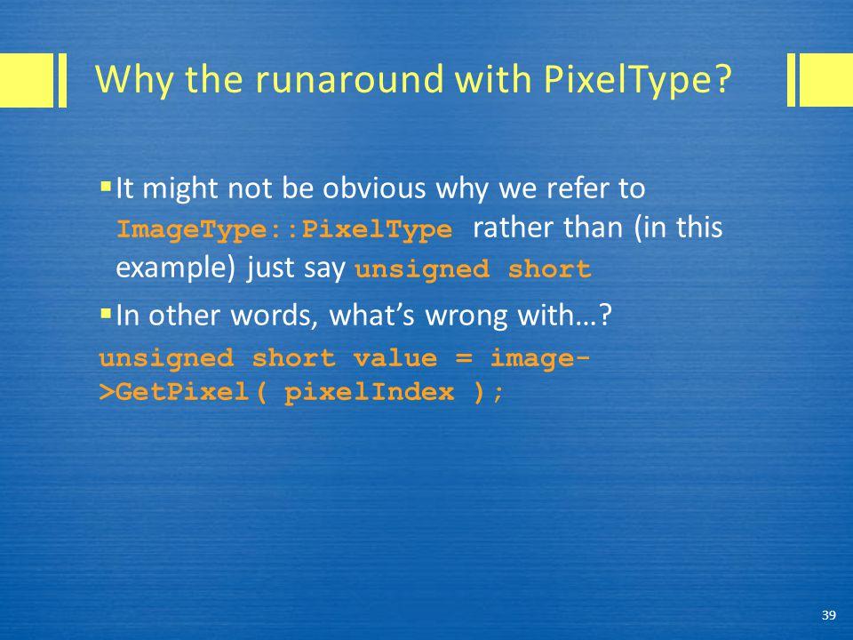 Why the runaround with PixelType.