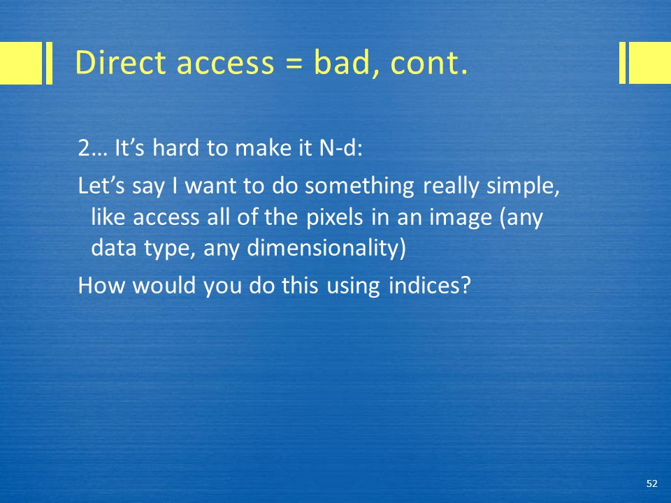 Direct access = bad, cont.