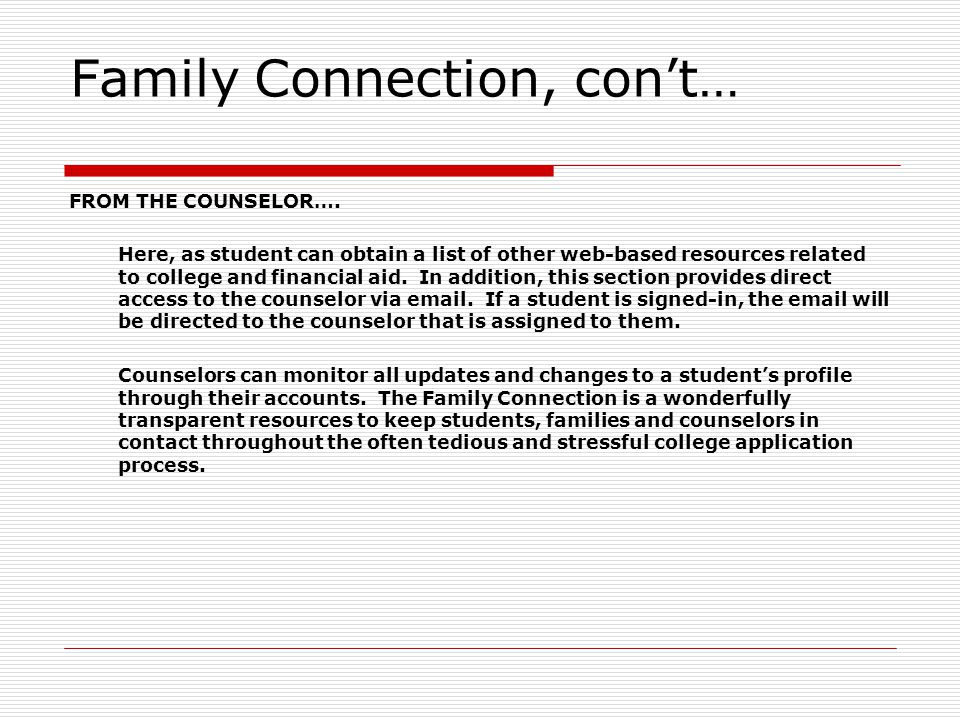 Family Connection, con't… FROM THE COUNSELOR…. Here, as student can obtain a list of other web-based resources related to college and financial aid. I