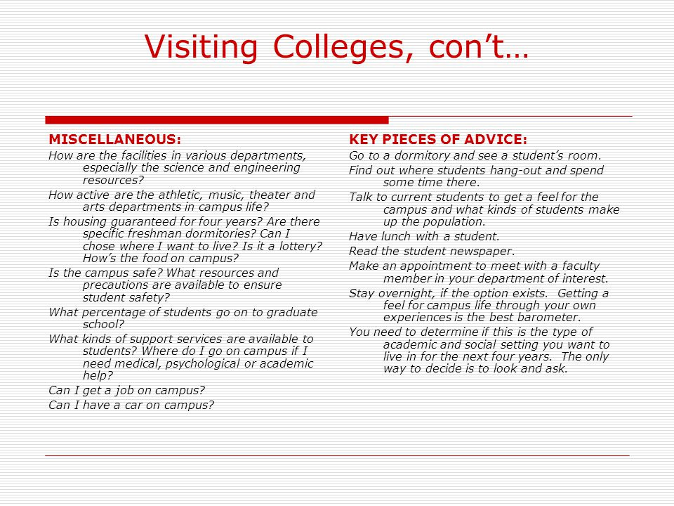 Visiting Colleges, con't… MISCELLANEOUS: How are the facilities in various departments, especially the science and engineering resources? How active a