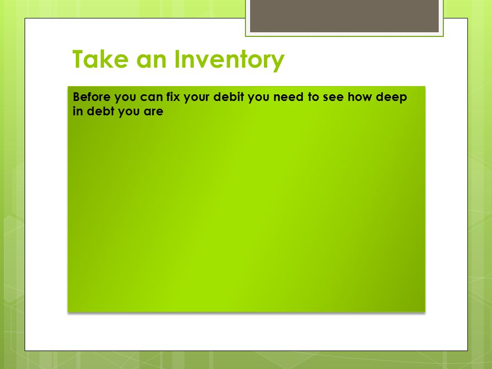 Take an Inventory Before you can fix your debit you need to see how deep in debt you are
