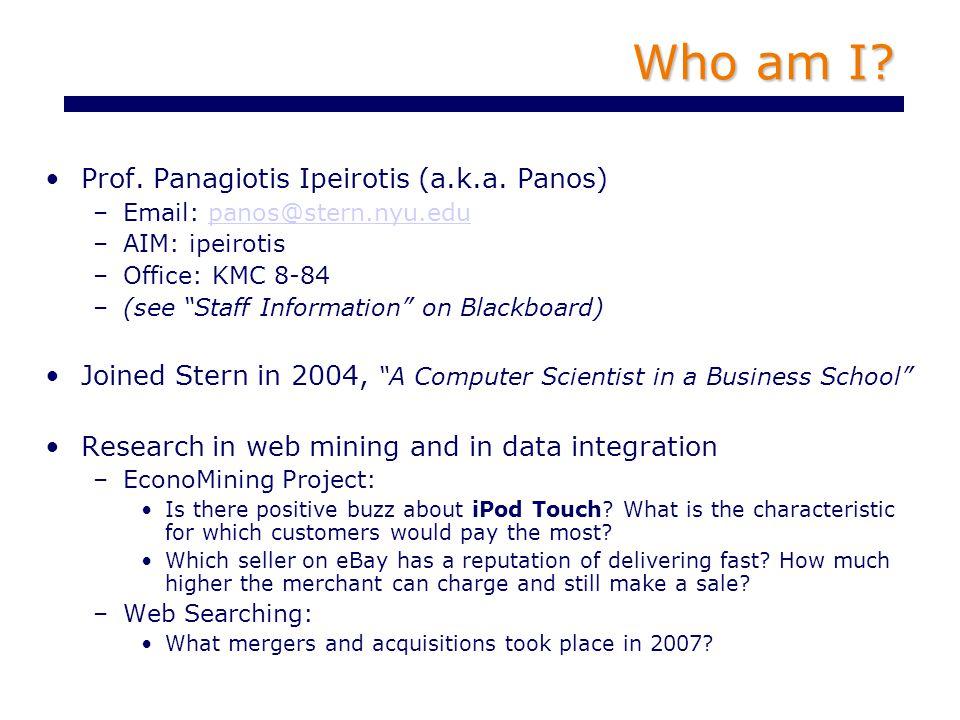 Who am I. Prof. Panagiotis Ipeirotis (a.k.a.