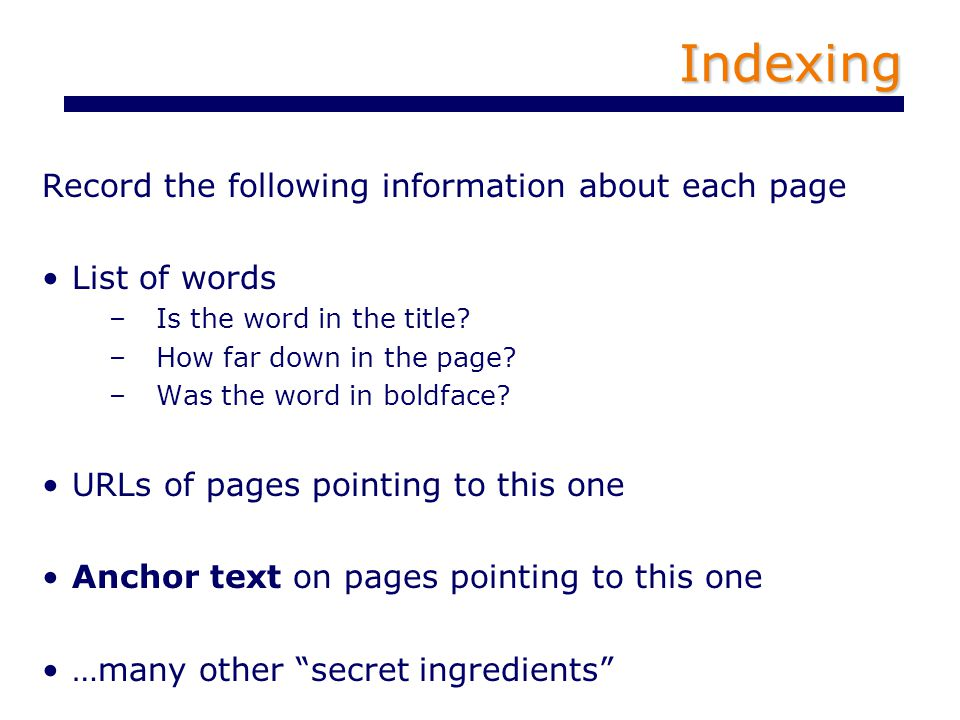 Indexing Record the following information about each page List of words –Is the word in the title.
