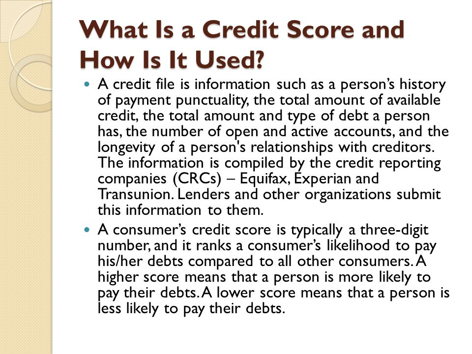 What Is a Credit Score and How Is It Used? A credit file is information such as a person's history of payment punctuality, the total amount of availab