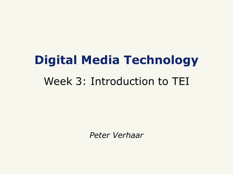 Digital Media Technology Week 3: Introduction to TEI Peter Verhaar