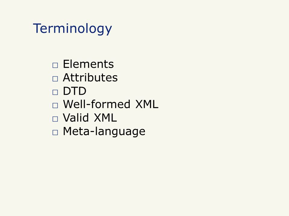 □ Elements □ Attributes □ DTD □ Well-formed XML □ Valid XML □ Meta-language Terminology