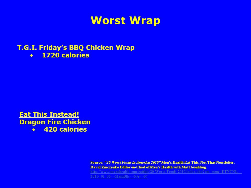 Worst Wrap T.G.I. Friday's BBQ Chicken Wrap 1720 calories Eat This Instead.