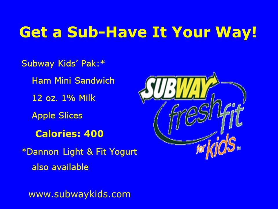 Get a Sub-Have It Your Way. Subway Kids' Pak:* Ham Mini Sandwich 12 oz.