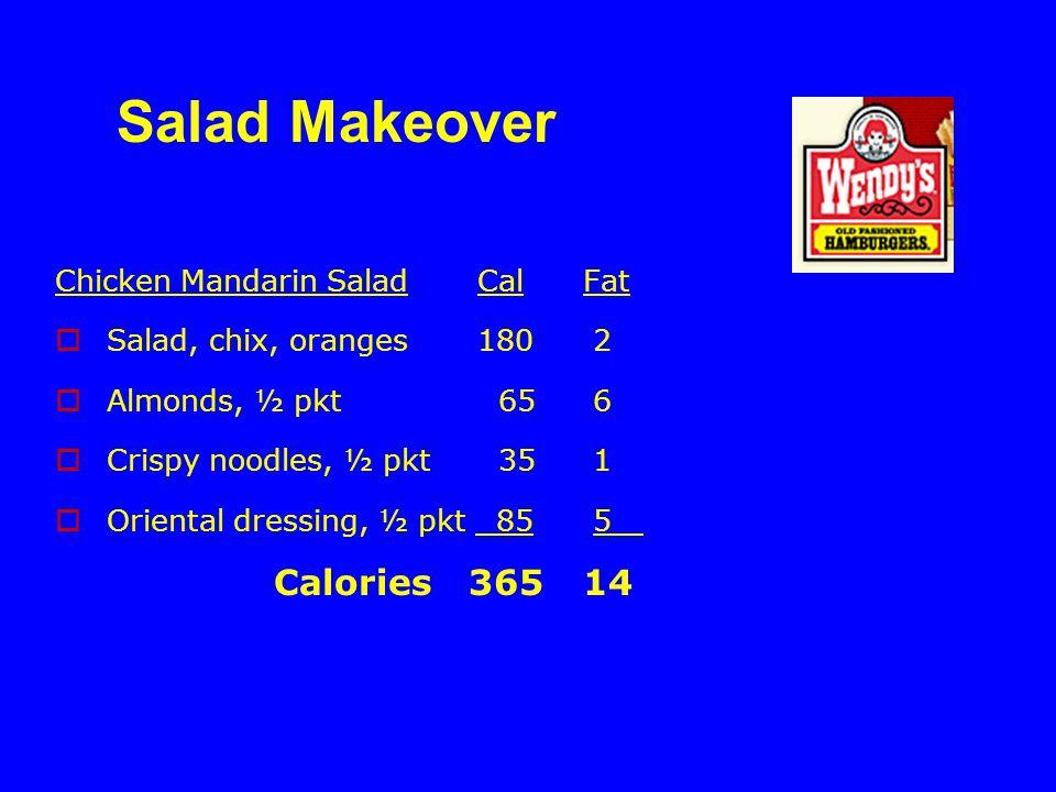 Chicken Mandarin SaladCalFat  Salad, chix, oranges 180 2  Almonds, ½ pkt 65 6  Crispy noodles, ½ pkt 35 1  Oriental dressing, ½ pkt 85 5 Calories 36514 Salad Makeover