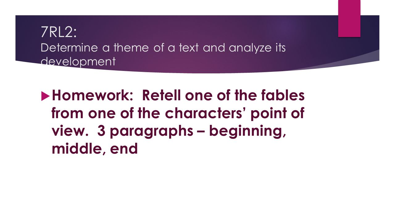7RL2: Determine a theme of a text and analyze its development  Homework: Retell one of the fables from one of the characters' point of view. 3 paragr
