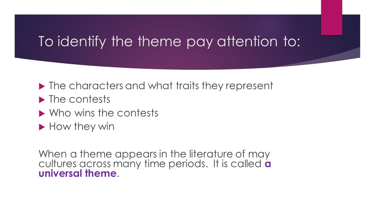 To identify the theme pay attention to:  The characters and what traits they represent  The contests  Who wins the contests  How they win When a t