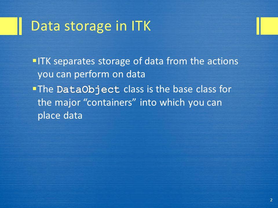 Data storage in ITK 2