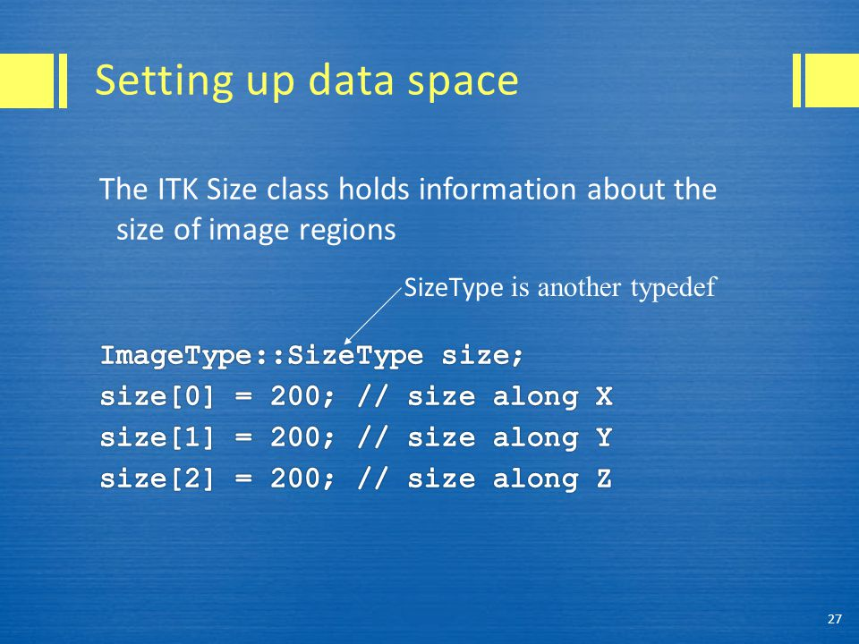 Setting up data space 27 SizeType is another typedef