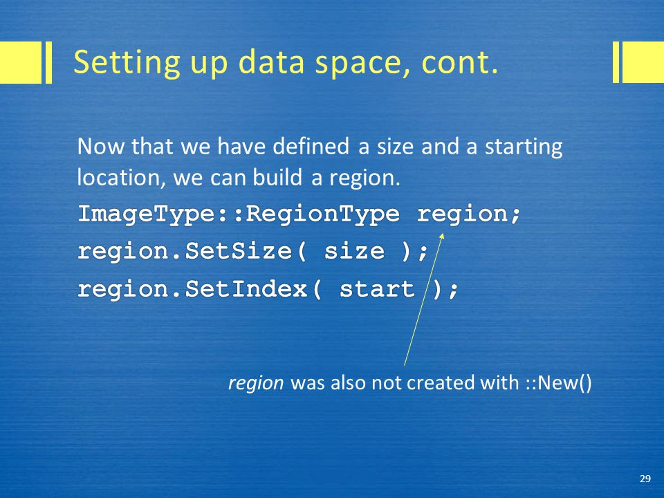 Setting up data space, cont. 29 region was also not created with ::New()