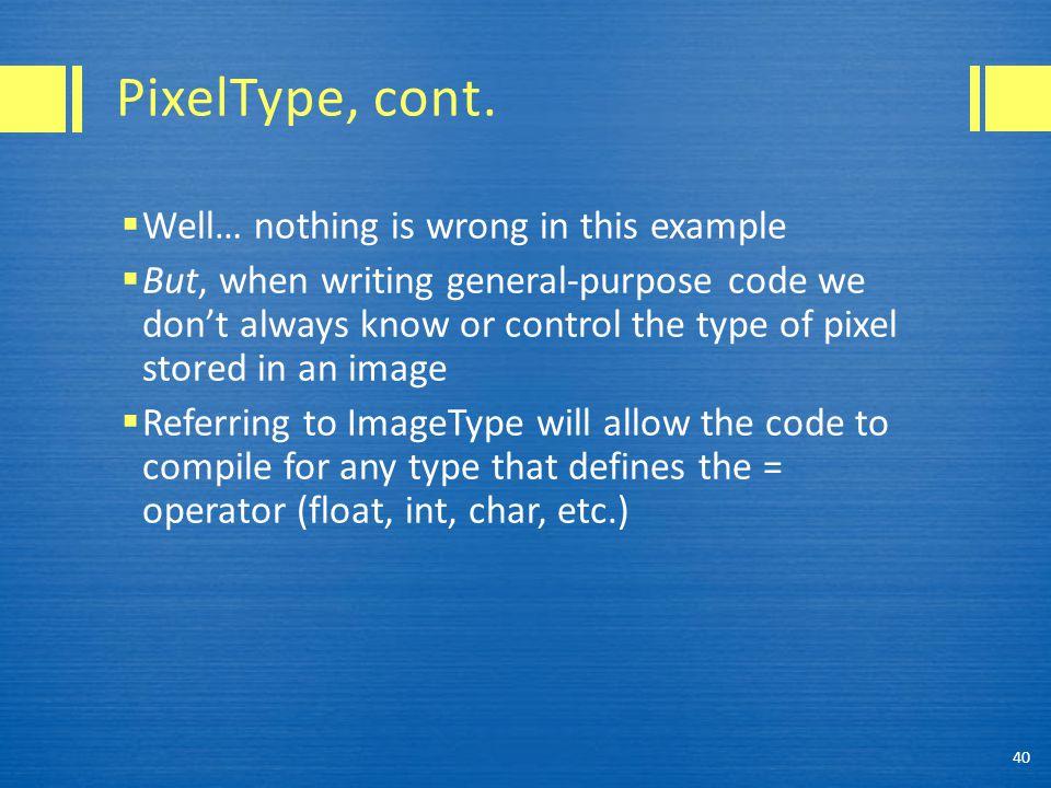 PixelType, cont.