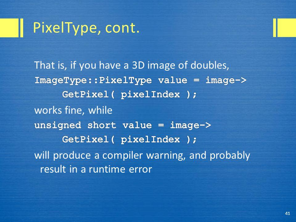 PixelType, cont. 41
