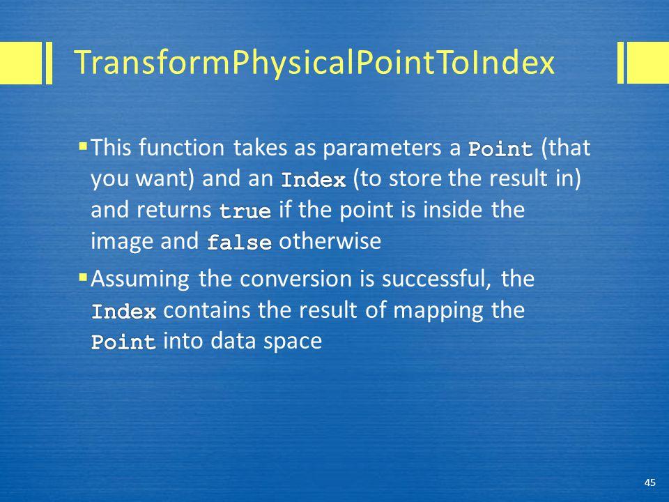 TransformPhysicalPointToIndex 45
