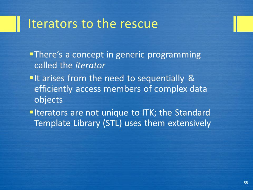 Iterators to the rescue  There's a concept in generic programming called the iterator  It arises from the need to sequentially & efficiently access