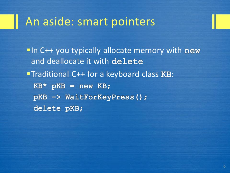 An aside: smart pointers 6